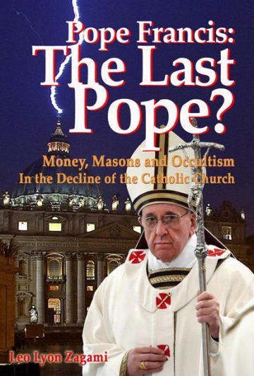 Pope Francis The Last Pope? Leo Lyon Zagami